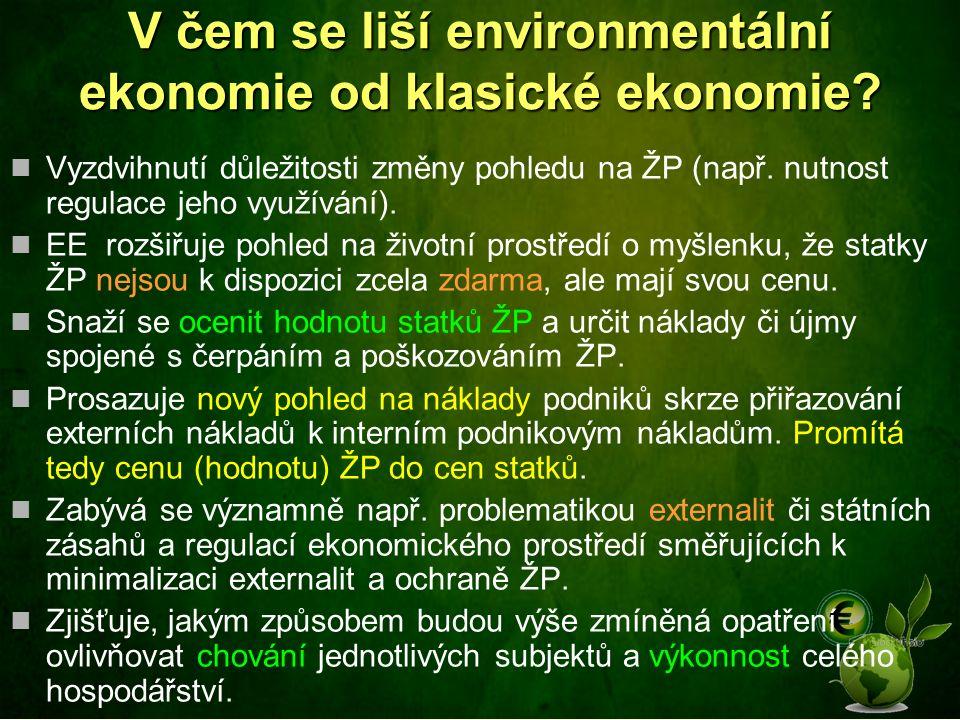 V čem se liší environmentální ekonomie od klasické ekonomie? Vyzdvihnutí důležitosti změny pohledu na ŽP (např. nutnost regulace jeho využívání). EE r