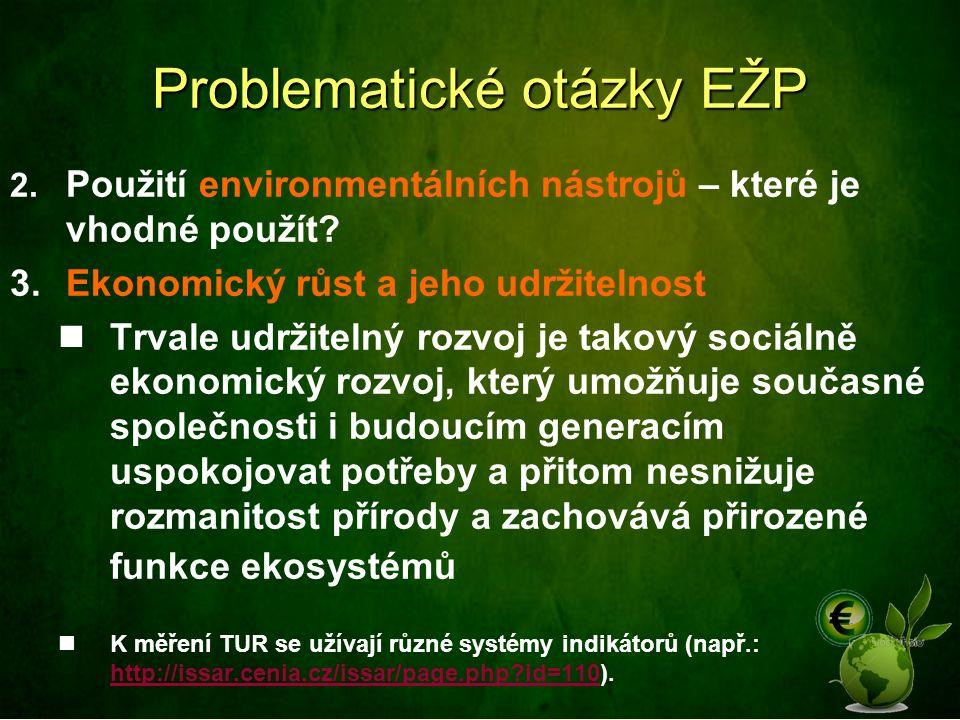 Problematické otázky EŽP 2. Použití environmentálních nástrojů – které je vhodné použít? 3.Ekonomický růst a jeho udržitelnost Trvale udržitelný rozvo