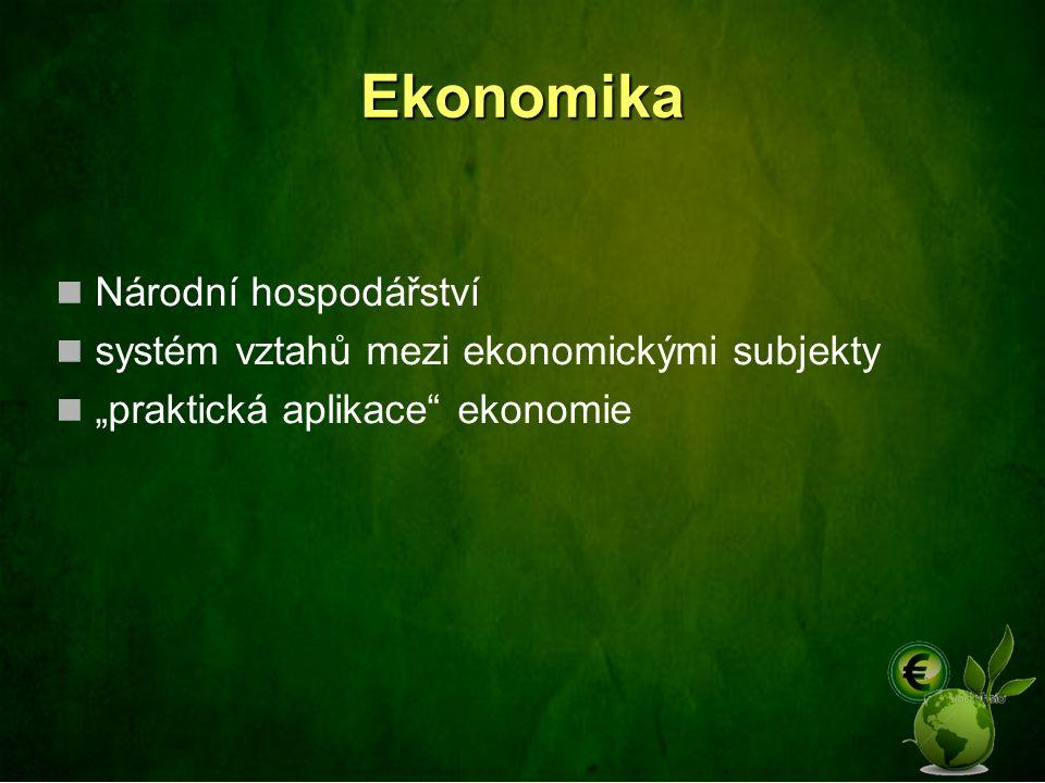 """Ekonomika Národní hospodářství systém vztahů mezi ekonomickými subjekty """"praktická aplikace ekonomie"""