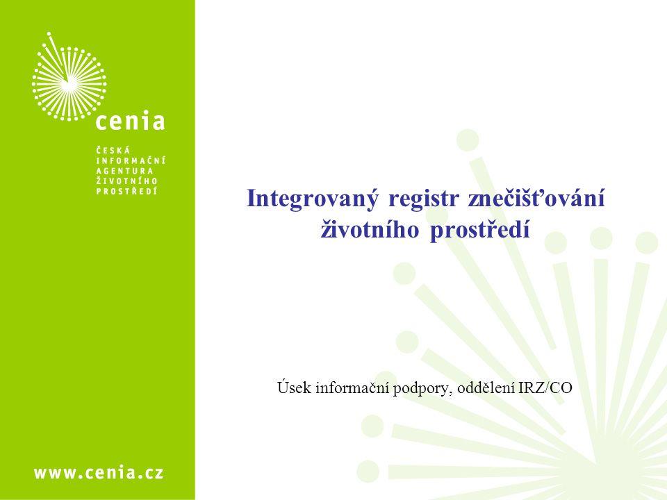 Integrovaný registr znečišťování životního prostředí Úsek informační podpory, oddělení IRZ/CO