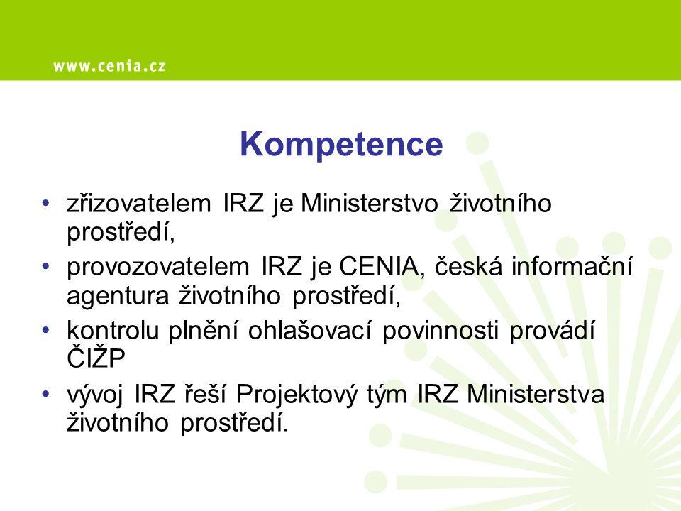 Kompetence zřizovatelem IRZ je Ministerstvo životního prostředí, provozovatelem IRZ je CENIA, česká informační agentura životního prostředí, kontrolu plnění ohlašovací povinnosti provádí ČIŽP vývoj IRZ řeší Projektový tým IRZ Ministerstva životního prostředí.