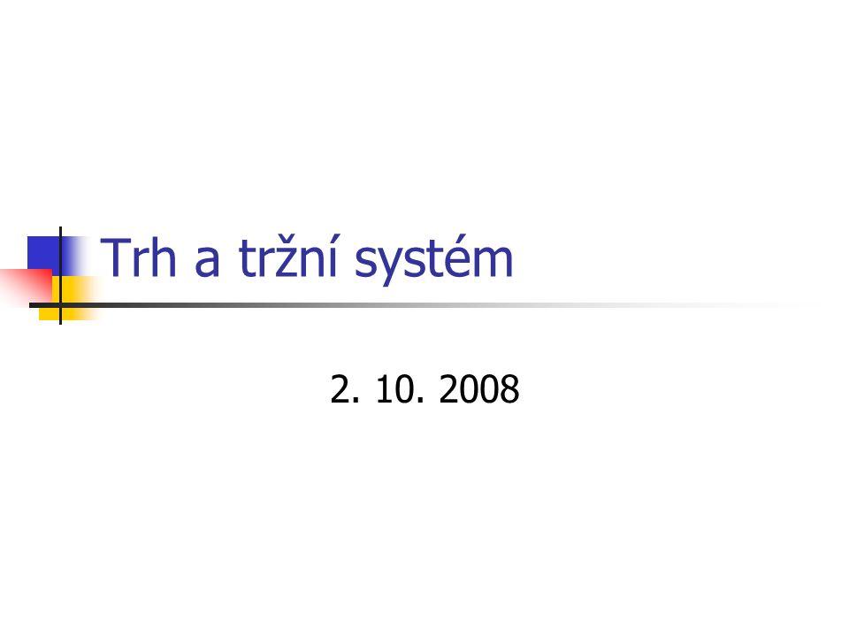 Trh a tržní systém 2. 10. 2008