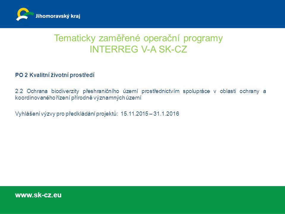 Tematicky zaměřené operační programy INTERREG V-A SK-CZ PO 2 Kvalitní životní prostředí 2.2 Ochrana biodiverzity přeshraničního území prostřednictvím spolupráce v oblasti ochrany a koordinovaného řízení přírodně významných území Vyhlášení výzvy pro předkládání projektů: 15.11.2015 – 31.1.2016 www.sk-cz.eu
