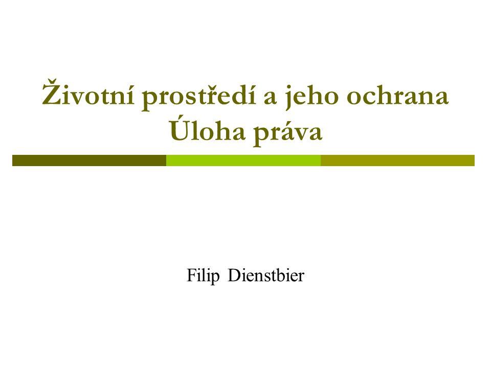 Životní prostředí a jeho ochrana Úloha práva Filip Dienstbier