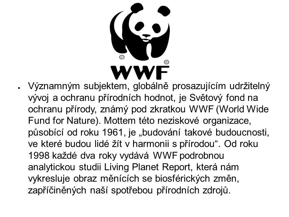 ● Významným subjektem, globálně prosazujícím udržitelný vývoj a ochranu přírodních hodnot, je Světový fond na ochranu přírody, známý pod zkratkou WWF