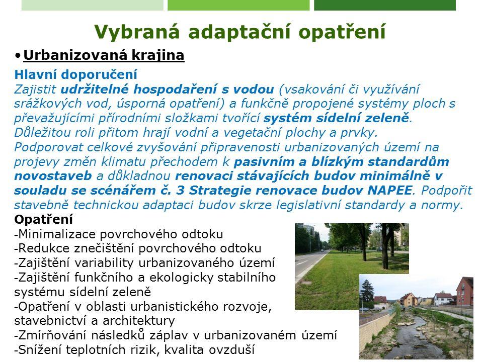 Urbanizovaná krajina Hlavní doporučení Zajistit udržitelné hospodaření s vodou (vsakování či využívání srážkových vod, úsporná opatření) a funkčně propojené systémy ploch s převažujícími přírodními složkami tvořící systém sídelní zeleně.