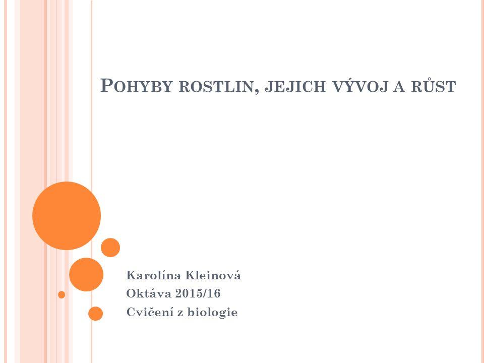 P OHYBY ROSTLIN, JEJICH VÝVOJ A RŮST Karolína Kleinová Oktáva 2015/16 Cvičení z biologie