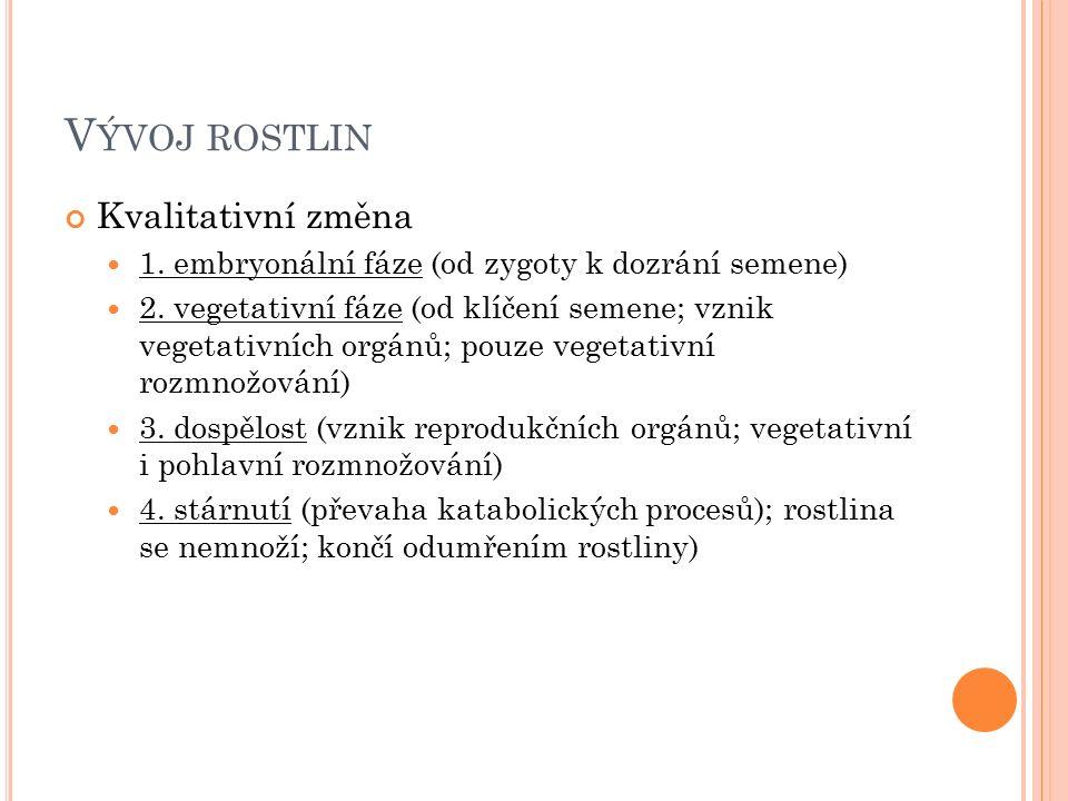 V ÝVOJ ROSTLIN Kvalitativní změna 1. embryonální fáze (od zygoty k dozrání semene) 2.