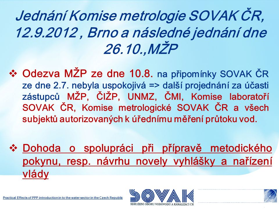 Practical Effects of PPP introduction in to the water sector in the Czech Republic Jednání Komise metrologie SOVAK ČR, 12.9.2012, Brno a následné jedn