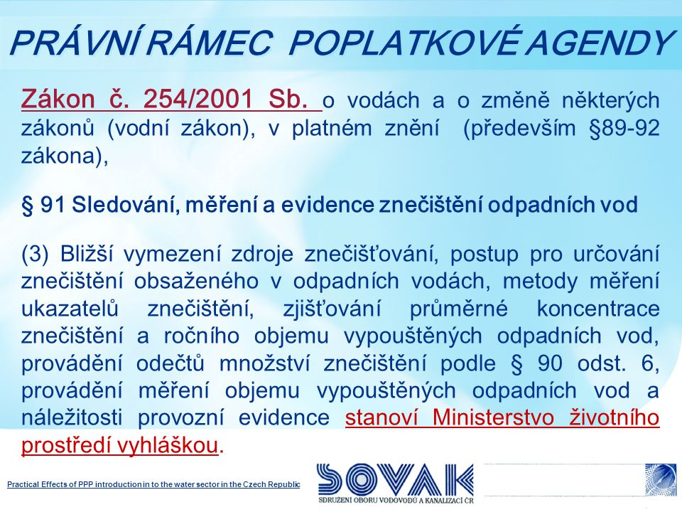 Practical Effects of PPP introduction in to the water sector in the Czech Republic HISTORIE STAV DO 1.6.2012 Vyhláška č.