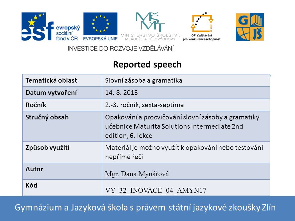 A) Complete the sentences with reported speech.Use the reporting verbs in the past tense.