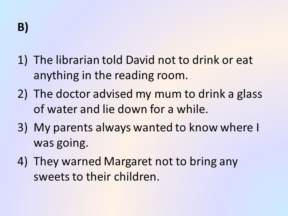 B) 1)The librarian told David not to drink or eat anything in the reading room.