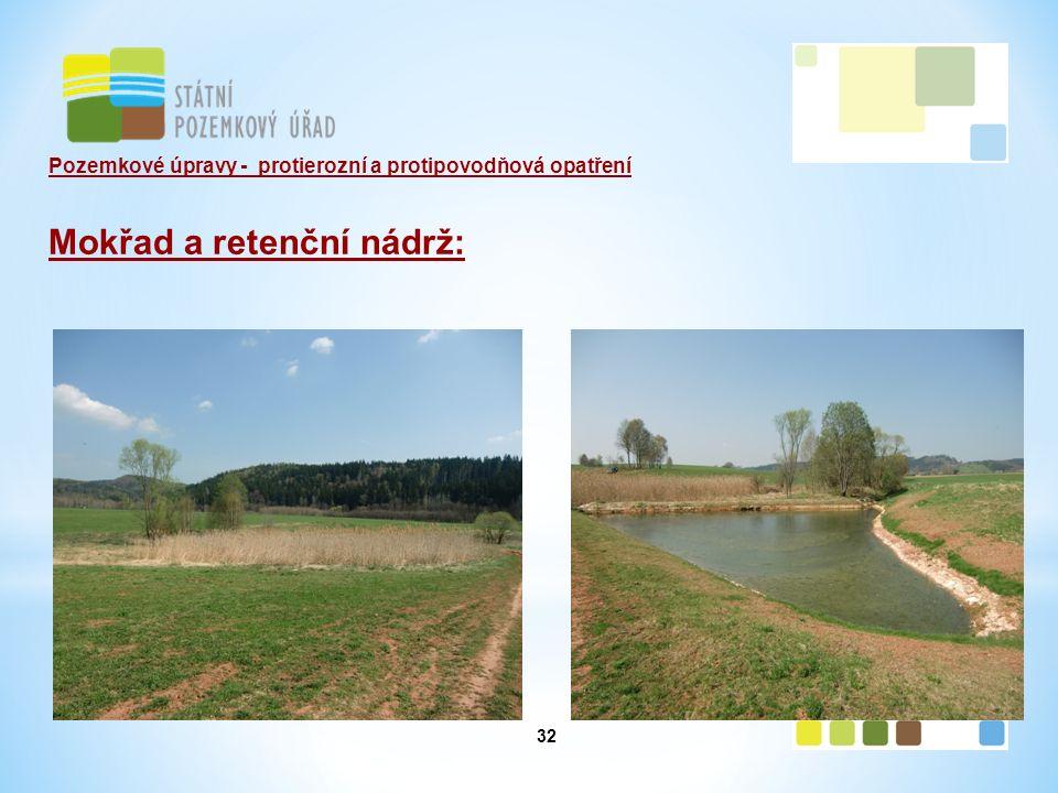 32 Pozemkové úpravy - protierozní a protipovodňová opatření Mokřad a retenční nádrž: