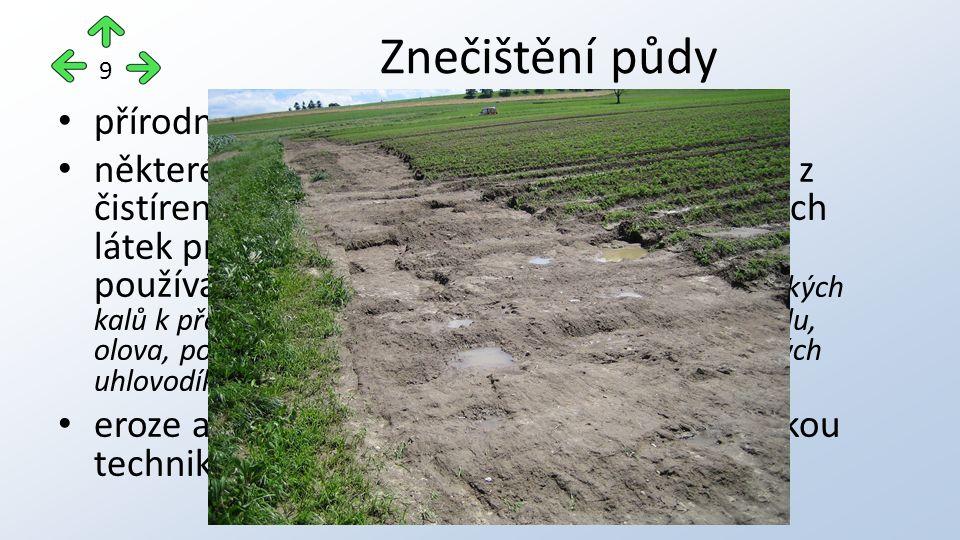 přírodními vlivy, např. sesuvy půd některé lidské činnosti, např.