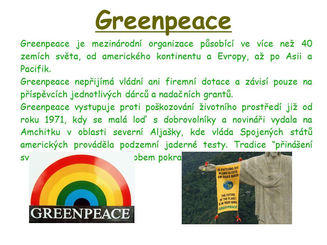 Greenpeace Greenpeace je mezinárodní organizace působící ve více než 40 zemích světa, od amerického kontinentu a Evropy, až po Asii a Pacifik. Greenpe