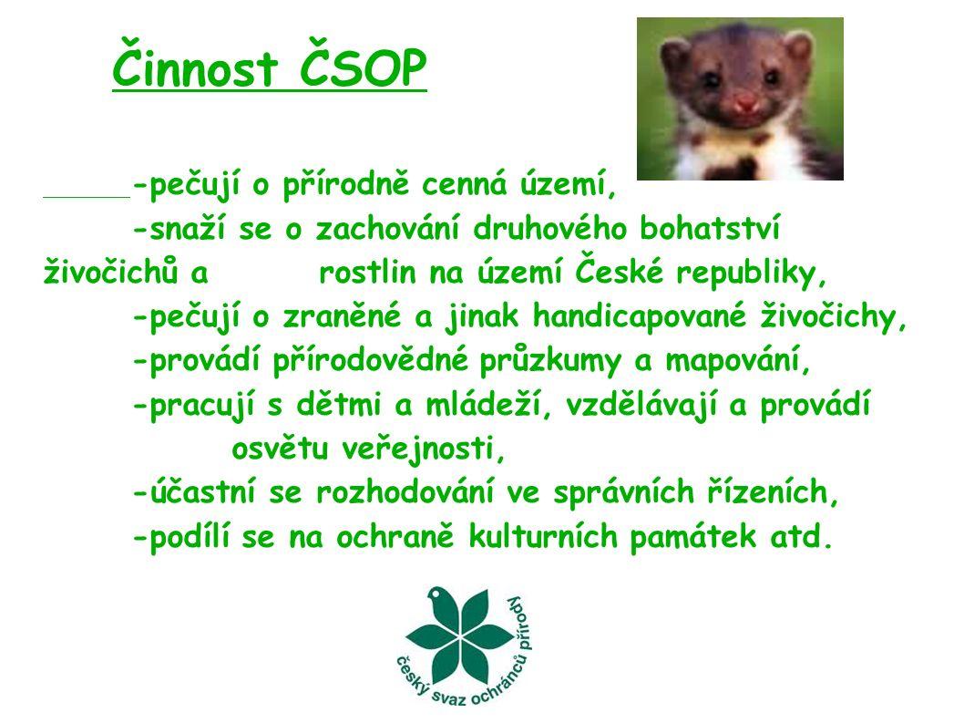 Činnost ČSOP -pečují o přírodně cenná území, -snaží se o zachování druhového bohatství živočichů a rostlin na území České republiky, -pečují o zraněné a jinak handicapované živočichy, -provádí přírodovědné průzkumy a mapování, -pracují s dětmi a mládeží, vzdělávají a provádí osvětu veřejnosti, -účastní se rozhodování ve správních řízeních, -podílí se na ochraně kulturních památek atd.