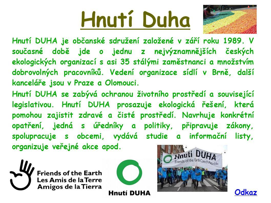 Hnutí Duha Hnutí DUHA je občanské sdružení založené v září roku 1989. V současné době jde o jednu z nejvýznamnějších českých ekologických organizací s