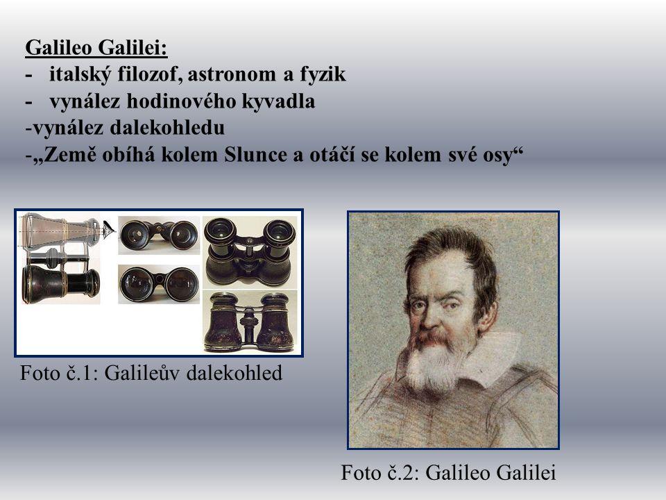 """Galileo Galilei: - italský filozof, astronom a fyzik - vynález hodinového kyvadla -vynález dalekohledu -""""Země obíhá kolem Slunce a otáčí se kolem své osy Foto č.1: Galileův dalekohled Foto č.2: Galileo Galilei"""