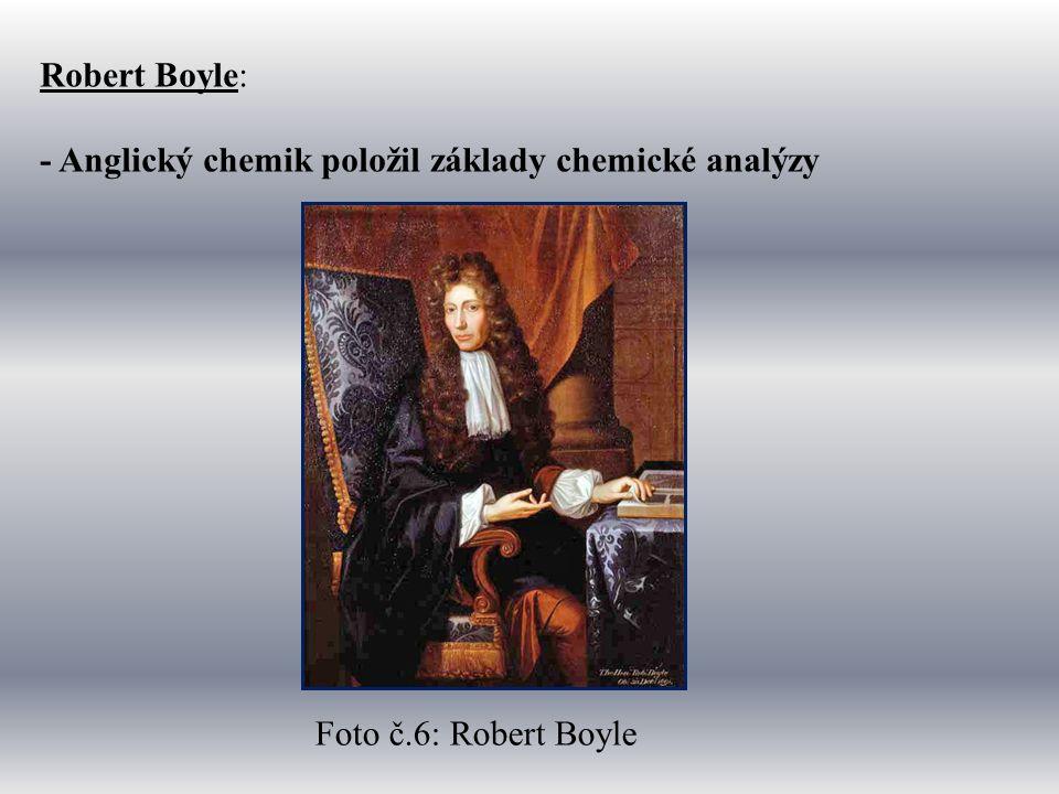 Robert Boyle: - Anglický chemik položil základy chemické analýzy Foto č.6: Robert Boyle