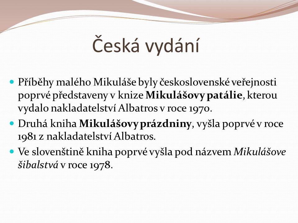 Česká vydání Příběhy malého Mikuláše byly československé veřejnosti poprvé představeny v knize Mikulášovy patálie, kterou vydalo nakladatelství Albatros v roce 1970.