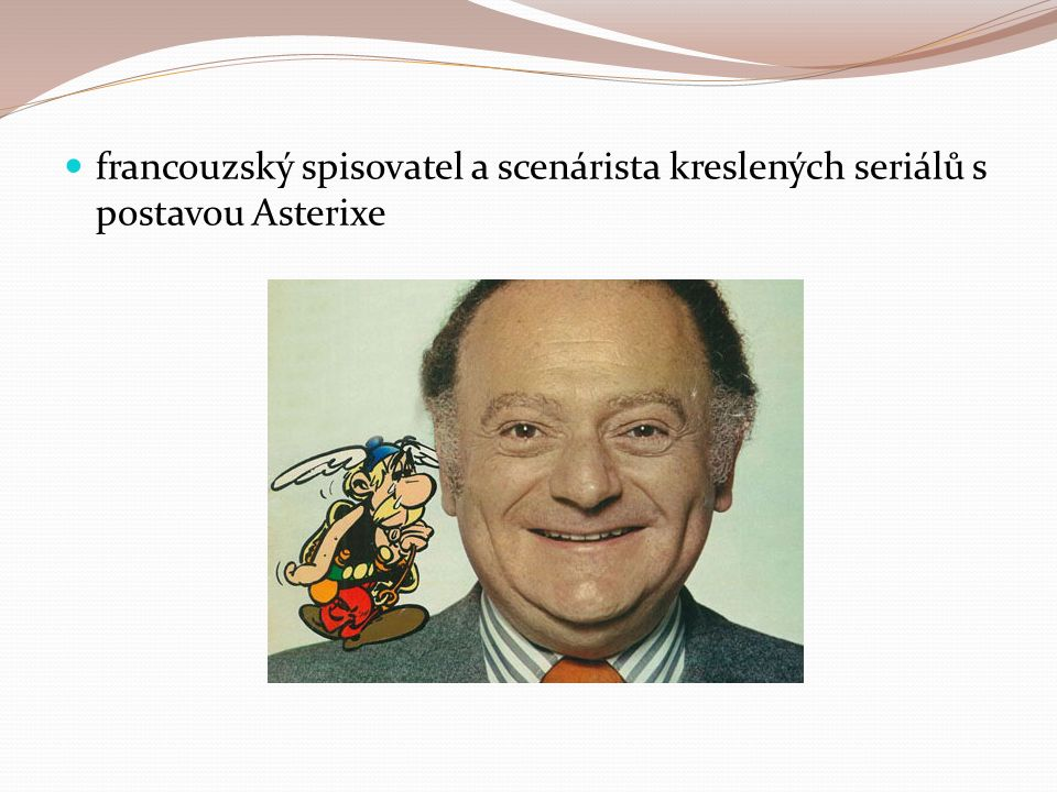 francouzský spisovatel a scenárista kreslených seriálů s postavou Asterixe