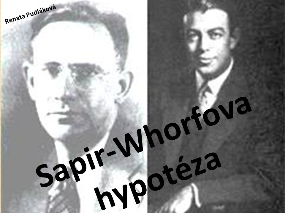Sapir-Whorfova hypotéza Renata Pudláková