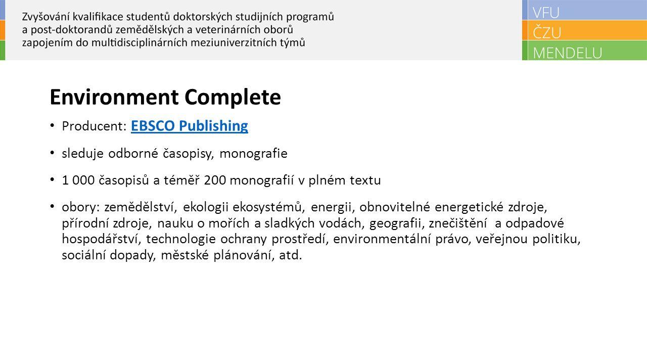 Environment Complete Producent: EBSCO Publishing EBSCO Publishing sleduje odborné časopisy, monografie 1 000 časopisů a téměř 200 monografií v plném t