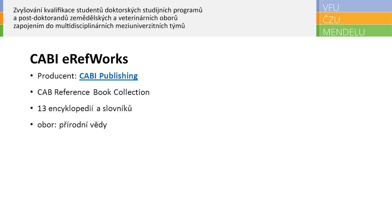 CABI eRefWorks Producent: CABI PublishingCABI Publishing CAB Reference Book Collection 13 encyklopedií a slovníků obor: přírodní vědy