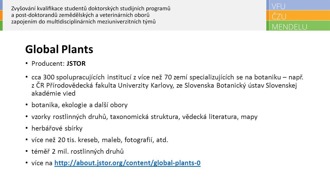 Global Plants Producent: JSTOR cca 300 spolupracujících institucí z více než 70 zemí specializujících se na botaniku – např. z ČR Přírodovědecká fakul