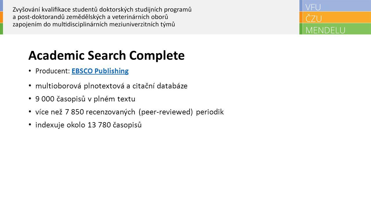Academic Search Complete Producent: EBSCO PublishingEBSCO Publishing multioborová plnotextová a citační databáze 9 000 časopisů v plném textu více než 7 850 recenzovaných (peer-reviewed) periodik indexuje okolo 13 780 časopisů
