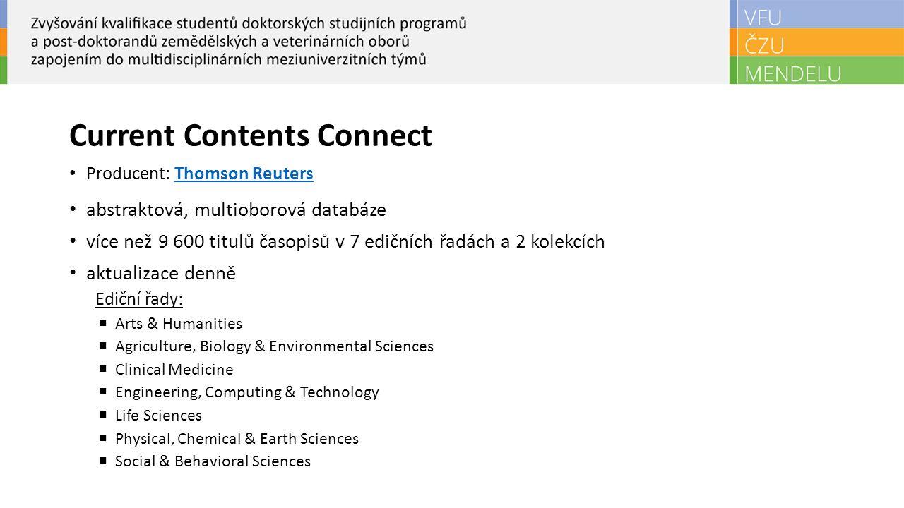 Current Contents Connect Producent: Thomson ReutersThomson Reuters abstraktová, multioborová databáze více než 9 600 titulů časopisů v 7 edičních řadá