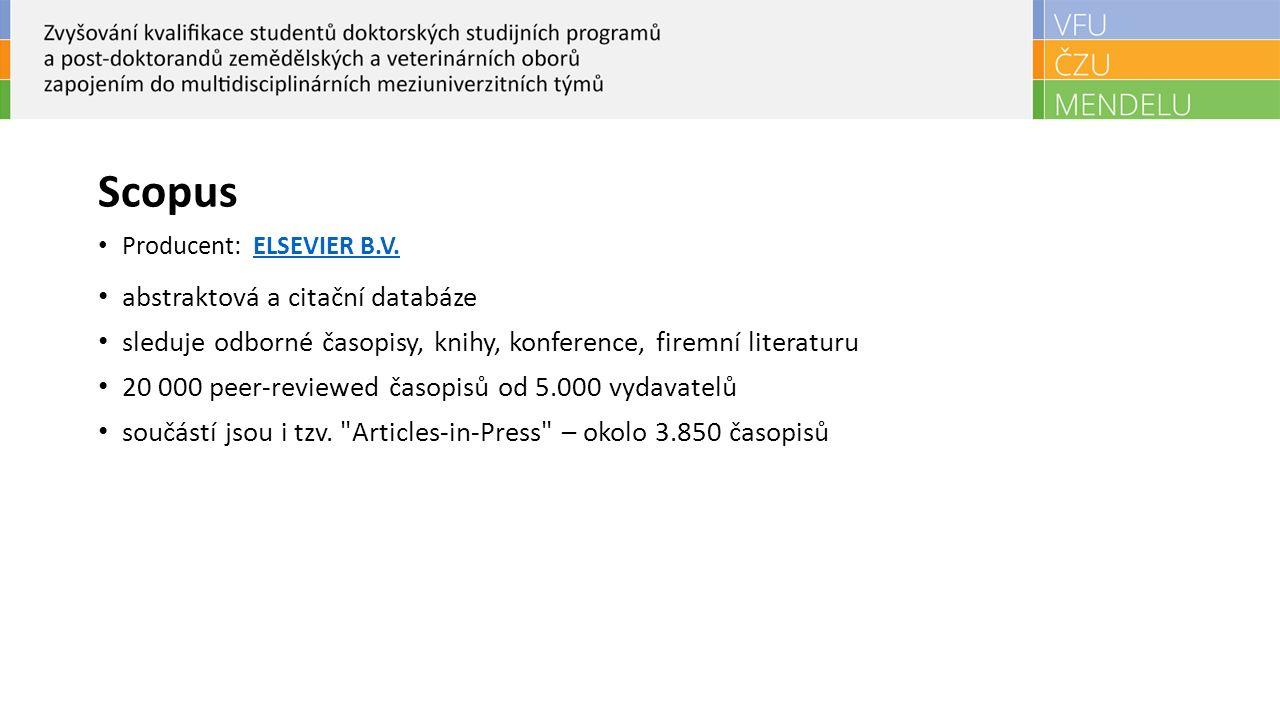 Scopus Producent: ELSEVIER B.V.ELSEVIER B.V. abstraktová a citační databáze sleduje odborné časopisy, knihy, konference, firemní literaturu 20 000 pee