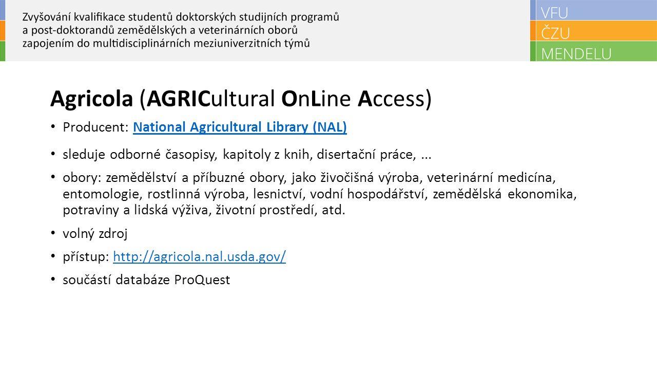 Agricola (AGRICultural OnLine Access) Producent: National Agricultural Library (NAL)National Agricultural Library (NAL) sleduje odborné časopisy, kapitoly z knih, disertační práce,...
