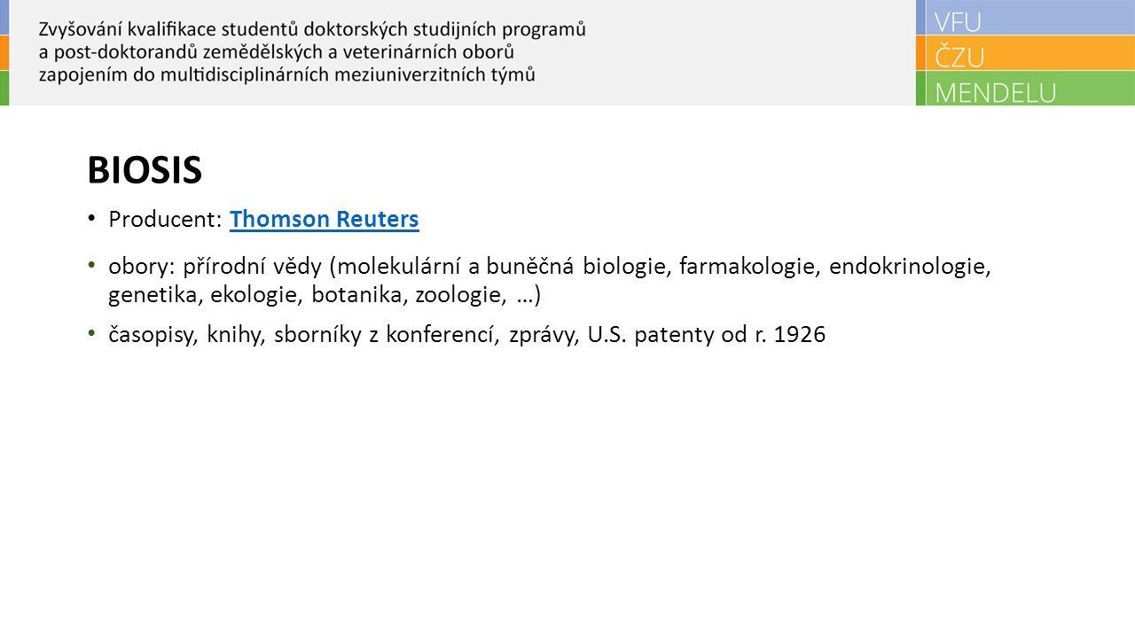 BIOSIS Producent: Thomson ReutersThomson Reuters obory: přírodní vědy (molekulární a buněčná biologie, farmakologie, endokrinologie, genetika, ekologie, botanika, zoologie, …) časopisy, knihy, sborníky z konferencí, zprávy, U.S.