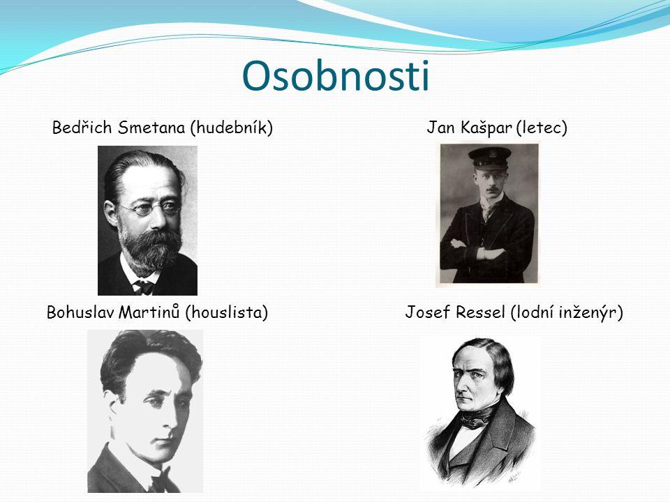 Osobnosti Bedřich Smetana (hudebník)Jan Kašpar (letec) Bohuslav Martinů (houslista)Josef Ressel (lodní inženýr)