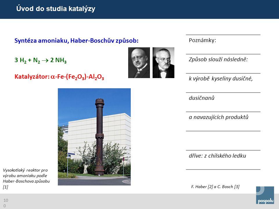Syntéza amoniaku, Haber-Boschův způsob: Poznámky: 3 H 2 + N 2  2 NH 3 Katalyzátor:  -Fe-(Fe 2 O 3 )-Al 2 O 3 Způsob slouží následně: k výrobě kyseliny dusičné, dusičnanů a navazujících produktů dříve: z chilského ledku Vysokotlaký reaktor pro výrobu amoniaku podle Haber-Boschova způsobu [1] F.