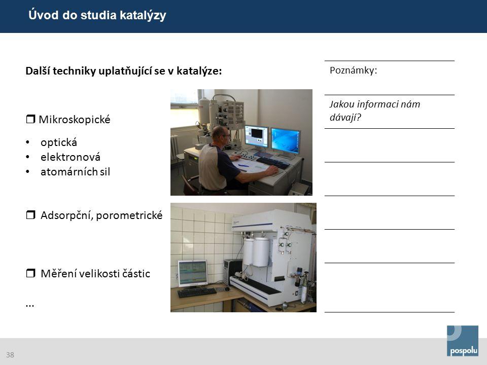 Další techniky uplatňující se v katalýze: Poznámky:  Mikroskopické optická elektronová atomárních sil  Adsorpční, porometrické  Měření velikosti částic...