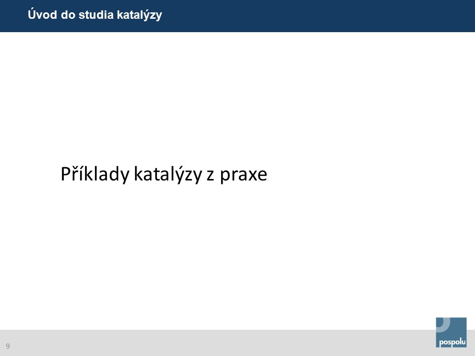 Příklady katalýzy z praxe Úvod do studia katalýzy 9