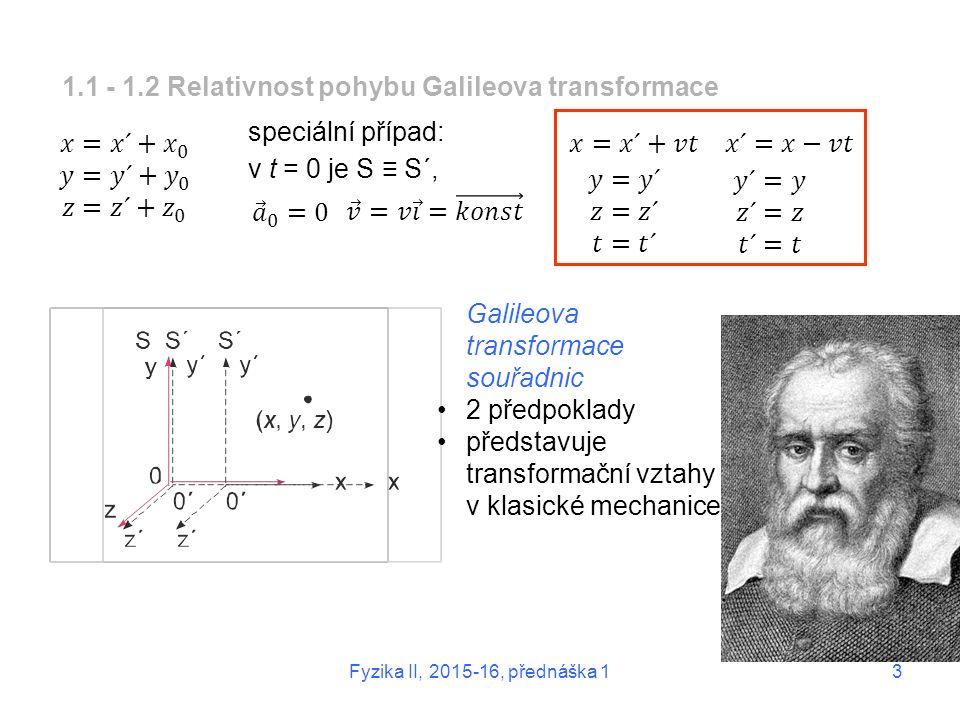 3 1.1 - 1.2 Relativnost pohybu Galileova transformace speciální případ: v t = 0 je S ≡ S´, Galileova transformace souřadnic 2 předpoklady představuje