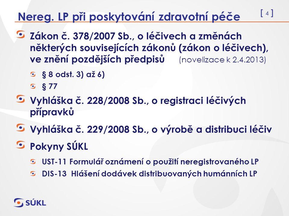 [ 15 ] Specifické léčebné programy (SpLP) § 49 LP – dostanou kód SÚKL (po vydání souhlasu MZ ČR) Značení – originální od výrobce + PI v č.j.