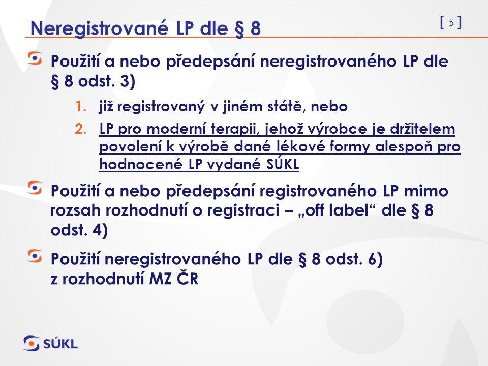 [ 6 ] Neregistrované LP dle § 8 Použití a nebo předepsání neregistrovaného LP dle § 8 odst.
