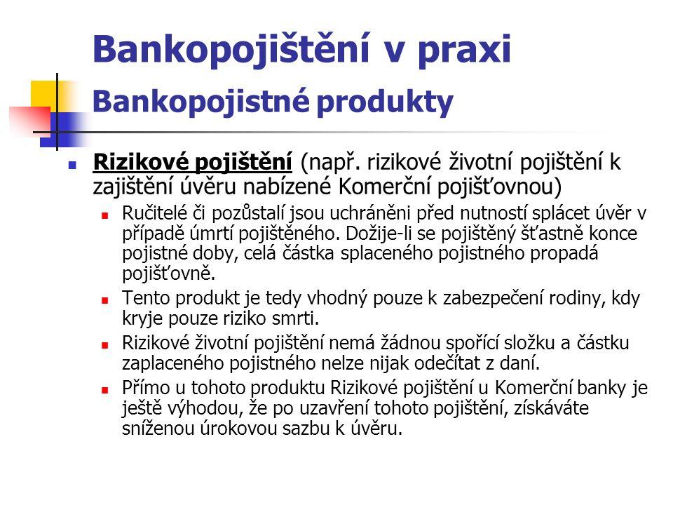 Bankopojištění v praxi Bankopojistné produkty Rizikové pojištění (např.