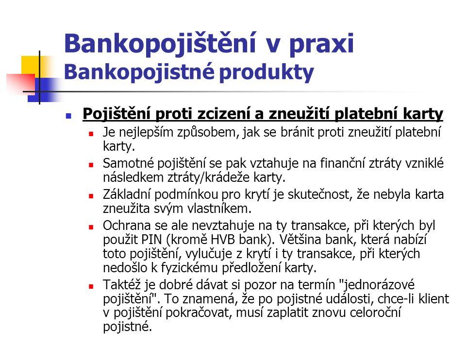 Bankopojištění v praxi Bankopojistné produkty Pojištění proti zcizení a zneužití platební karty Je nejlepším způsobem, jak se bránit proti zneužití platební karty.