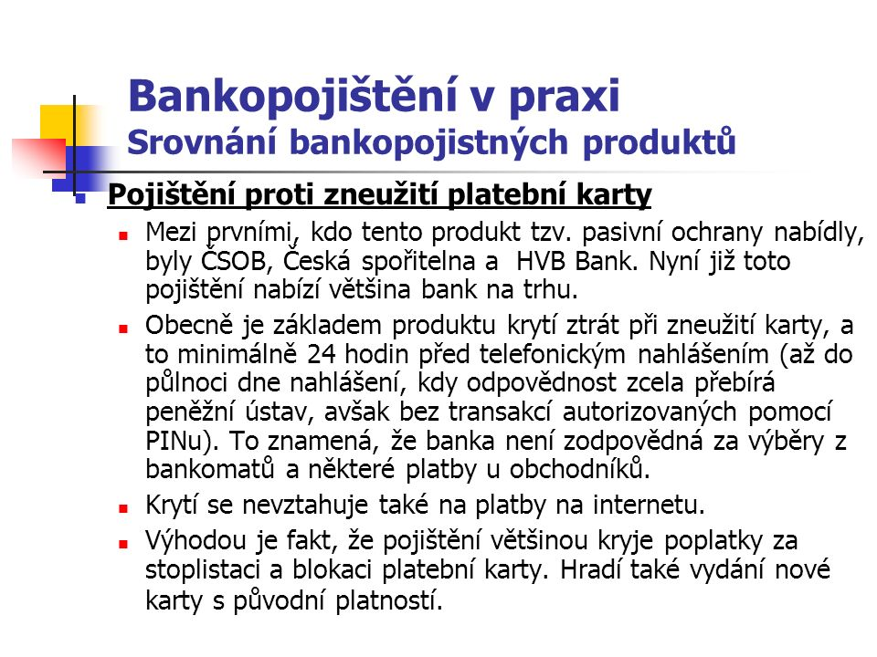 Bankopojištění v praxi Srovnání bankopojistných produktů Pojištění proti zneužití platební karty Mezi prvními, kdo tento produkt tzv.