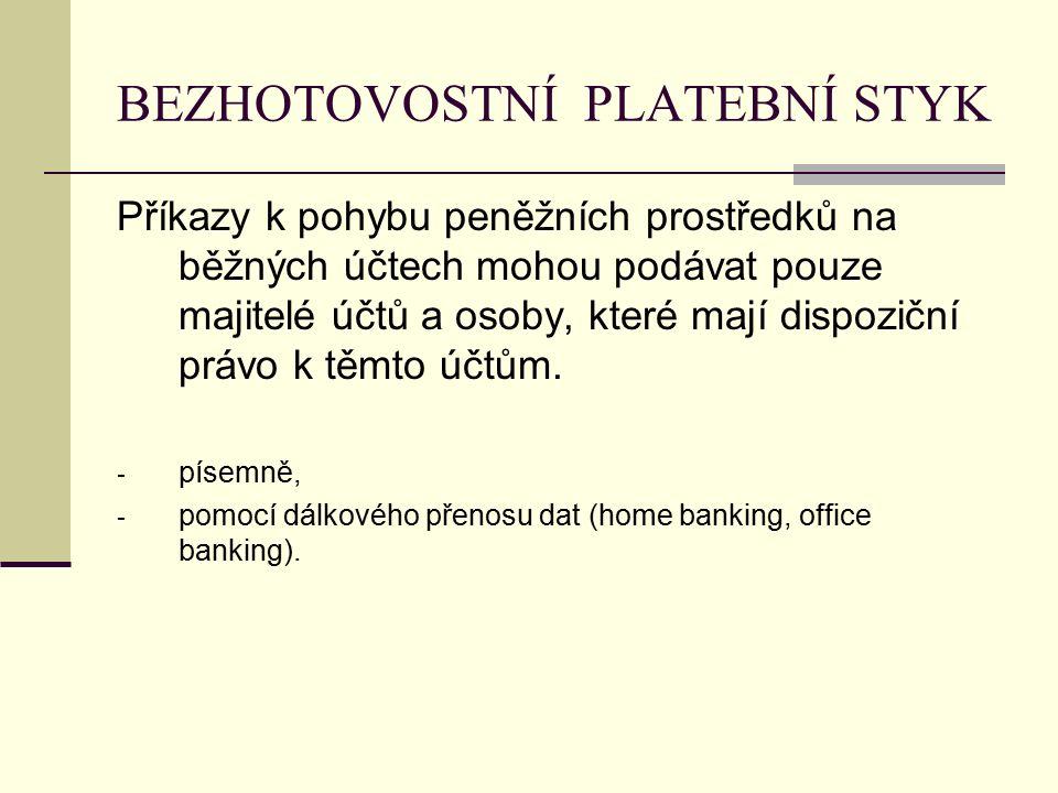 BEZHOTOVOSTNÍ PLATEBNÍ STYK Příkazy k pohybu peněžních prostředků na běžných účtech mohou podávat pouze majitelé účtů a osoby, které mají dispoziční právo k těmto účtům.
