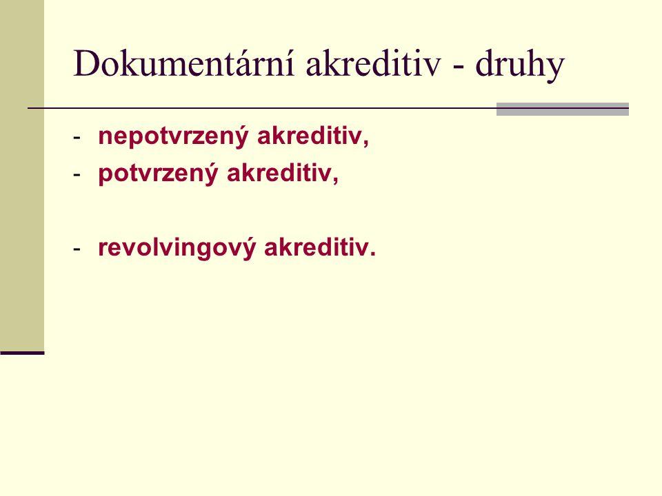 Dokumentární akreditiv - druhy - nepotvrzený akreditiv, - potvrzený akreditiv, - revolvingový akreditiv.