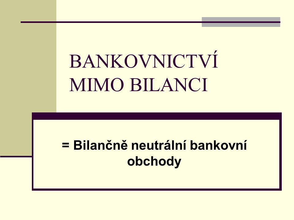 BANKOVNICTVÍ MIMO BILANCI = Bilančně neutrální bankovní obchody