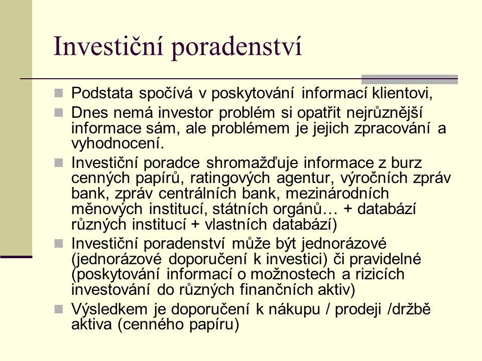 Investiční poradenství Podstata spočívá v poskytování informací klientovi, Dnes nemá investor problém si opatřit nejrůznější informace sám, ale problémem je jejich zpracování a vyhodnocení.