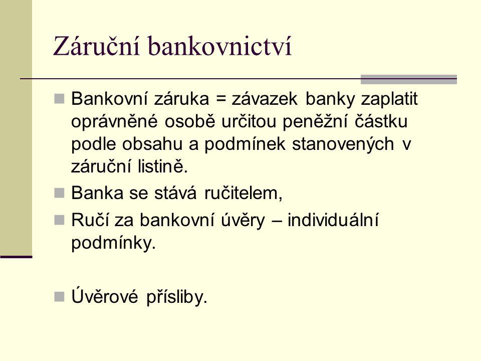 Záruční bankovnictví Bankovní záruka = závazek banky zaplatit oprávněné osobě určitou peněžní částku podle obsahu a podmínek stanovených v záruční listině.