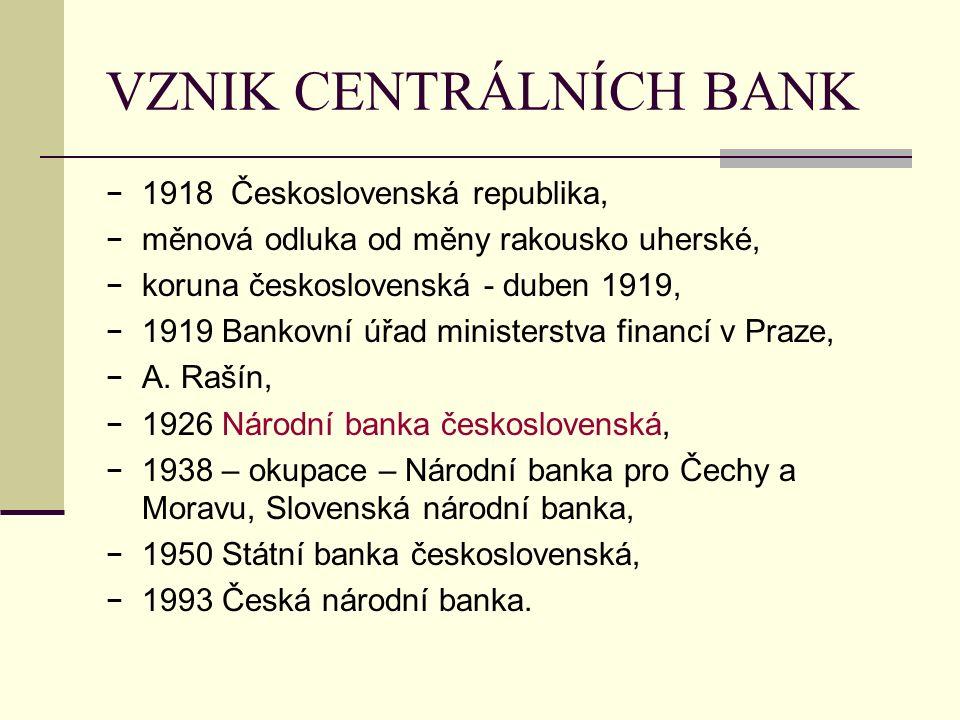 VZNIK CENTRÁLNÍCH BANK − 1918 Československá republika, − měnová odluka od měny rakousko uherské, − koruna československá - duben 1919, − 1919 Bankovní úřad ministerstva financí v Praze, − A.